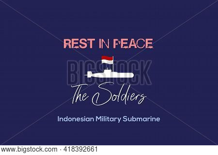Rest In Peace The Soldiers. Kri Nanggala Indonesian Military Submarine Missing And Sunk Vector Backg