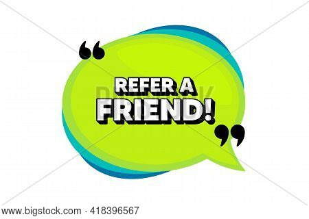 Refer A Friend Symbol. Speech Bubble Banner With Quotes. Referral Program Sign. Advertising Referenc