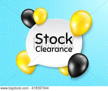 Stock Clearance Sale Symbol. Balloon Party Banner With Speech Bubble. Special Offer Price Sign. Adve