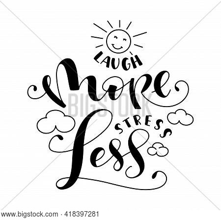 Laugh More Stress Less - Black Vector Illustration With Lettering, Doodle Son And Clouds Isolated On