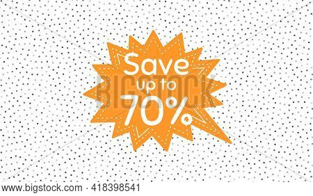 Save Up To 70 Percent. Orange Speech Bubble On Polka Dot Pattern. Discount Sale Offer Price Sign. Sp