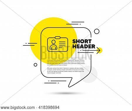 Id Card Line Icon. Speech Bubble Vector Concept. User Profile Sign. Person Silhouette Symbol. Identi