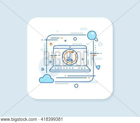 48 Hours Line Icon. Abstract Vector Button. Delivery Service Sign. 48 Hours Line Icon. Laptop Concep