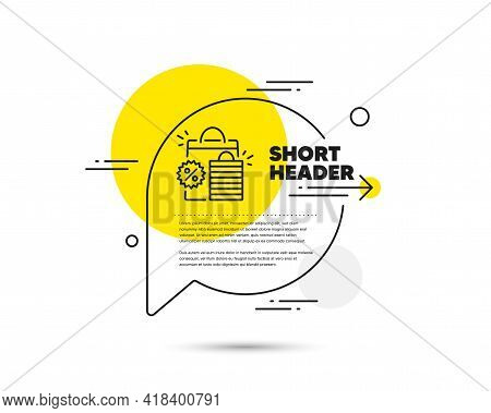 Discount Line Icon. Speech Bubble Vector Concept. Sale Shopping Bags Sign. Clearance Symbol. Shoppin
