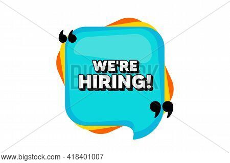 Were Hiring Symbol. Blue Speech Bubble Banner With Quotes. Recruitment Agency Sign. Hire Employees S