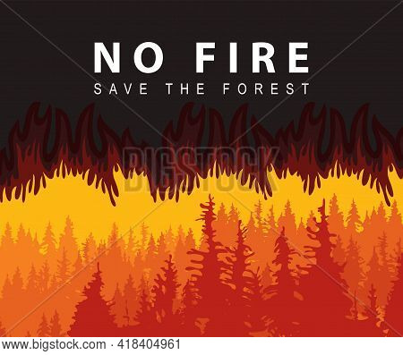 Eco Poster Concept The Words No Fire, Save The Forest And With Silhouettes Of Fir Trees On The Backg