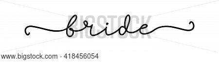 Bride. Typography Vector Text For Print On Tee, T-shirt, Card, Banner, Wedding Decoration, Party. Mo