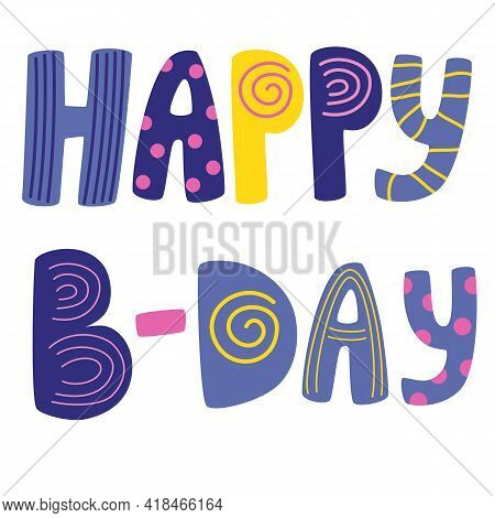 Happy B-day Hand Drawn Vector Lettering. Positive Slogan. Hand Lettered Quote. Poster, Banner, Greet