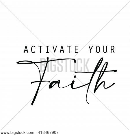 Activate Your Faith, Christian Quote, Typography For Print Or Use As Poster, Card, Flyer Or T Shirt