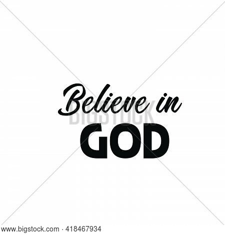 Believe In God, Christian Quote, Typography For Print Or Use As Poster, Card, Flyer Or T Shirt