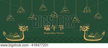 Dragon Boat, Zongzi Dumplings, Waves, Chinese Text Dragon Boat Festival, Gold On Green. Hand Drawn V