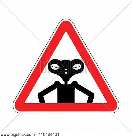 Attention Alien. Caution Ufo. Red Triangle Road Sign. No Extraterrestrial Civilization