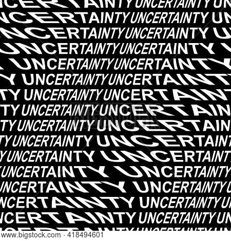 Uncertainty Word Warped, Distorted, Repeated, And Arranged Into Seamless Pattern Background