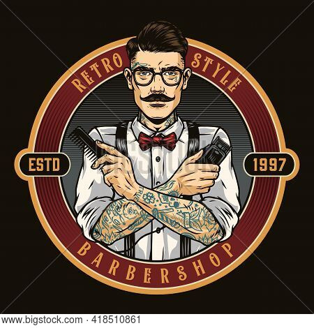 Barbershop Round Vintage Colorful Label With Stylish Mustached Tattooed Barber In Glasses Holding Ha