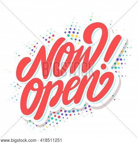 Now Open. Vector Handwritten Lettering Icon. Vector Illustration.