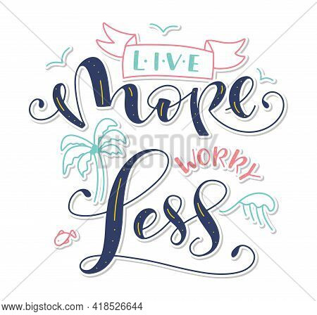 Live More Worry Less - Colored Vector Illustration With Calligraphy And Doodle Element