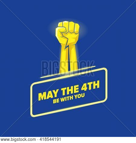 May The 4th Be With You Greeting Vector Illustration With Neon Glowing Strong Fist And Text On Blue