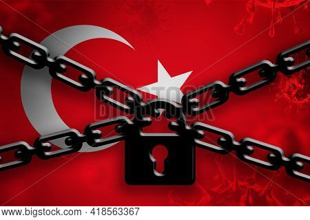 Turkey Full Lockdown Coronavirus. Covid-19 Outbreak. Lock And Chain Over Flag Of Turkey. Infected Zo
