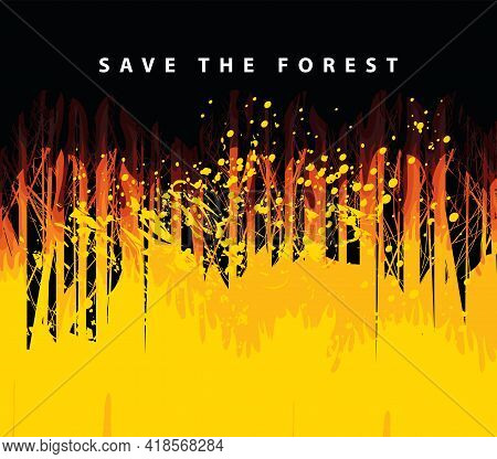 The Concept Of An Eco-poster With A Forest Fire And The Words Save The Forest. Vector Illustration O