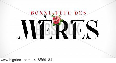 Bonne Fete Des Meres French Text For Mothers Day, Typography And Rose. Elegant Quote For Poster Or G