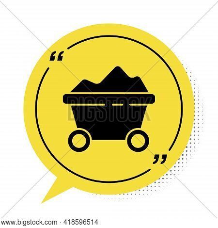 Black Coal Mine Trolley Icon Isolated On White Background. Factory Coal Mine Trolley. Yellow Speech