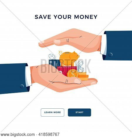 Save Your Money Concept. Businessman Is Holding Hands Over The Wealth. Money Protection, Financial S