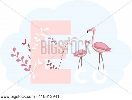 Eco Lettering With Highlighted Letter E. Caring For Ecology And Environment Of Planet. Flamingos As
