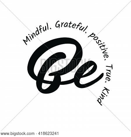 Be Mindful, Grateful, Positive, True, Kind, Positive Vibes, Typography For Print Or Use As Poster, C
