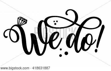 We Do - Black Hand Lettered Quote With Diamond Rings For Greeting Cards, Gift Tags, Labels, Wedding