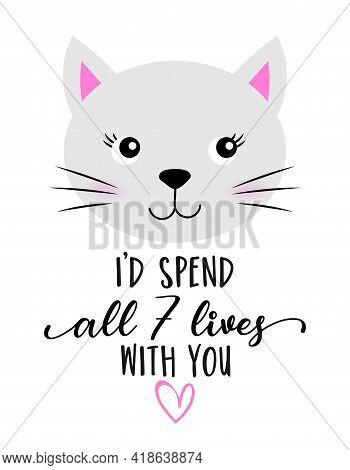 I'd Spend All 7 Lives With You  - Cute Kitty Drawing. Funny Calligraphy For Summer, Spring Holiday.