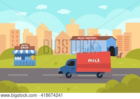 Truck Delivering Milk From Factory Vector Illustration. Transportation On Dairy Products, Milk Shop,