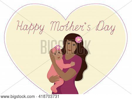 Happy Mothers Day Greeting Card. Mommy Is Holding The Daughter And Smiling. Vector Flat Illustration
