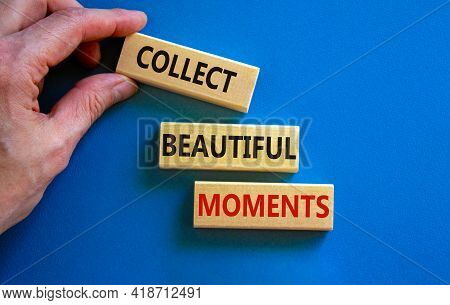 Collect Beautiful Moments Symbol. Wooden Blocks With Words 'collect Beautiful Moments'. Beautiful Bl