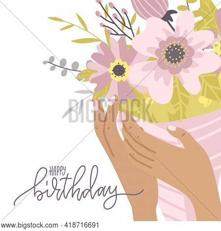 Happy Birthday Greeting Card. Elegant Female Hands Holding Composition Of Flowers, Girl Showing Bouq