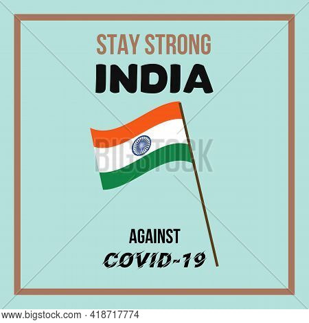 Stay Strong India Against Covid-19. Stay Strong India Against The Coronavirus. Vector Awareness Illu