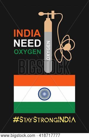India Needs Oxygen. Stay Strong India Against Covid-19. Indian Flag And Oxygen Bottle Sign. Medical
