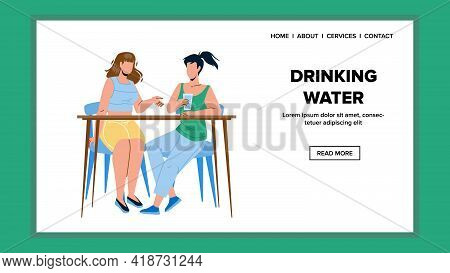 Drinking Water Girls In Cafeteria Together Vector. Young Women Sitting At Table And Drinking Water.