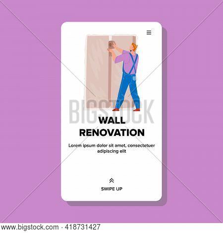 Wall Renovation Interior Making Repairman Vector. Builder Working And Make Wall Renovation With Dryw