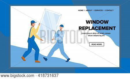 Window Replacement Business Of Repairmen Vector. Workmen Room Or Office Cabinet Window Replacing Tog