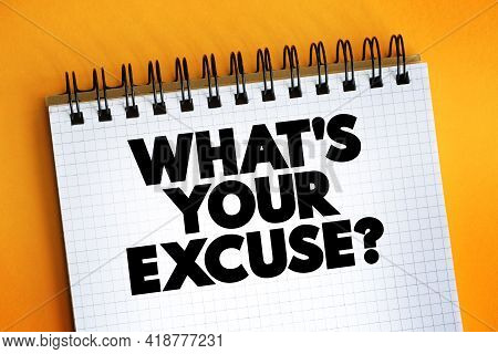 What's Your Excuse Question Text Quote On Notepad, Concept Background