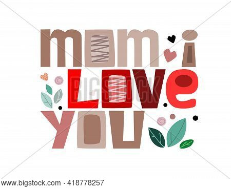 Mom I Love You Always, Colourful Letters. Confidence Building Words, Phrase For  Mom S Wishes For Ha