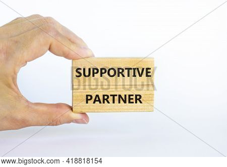 Supportive Partner Symbol. Wooden Blocks With Words 'supportive Partner' On Beautiful White Backgrou