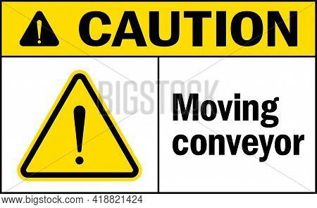 Caution Moving Conveyor Warning Sign. Warehouse Safety Signs And Symbols.