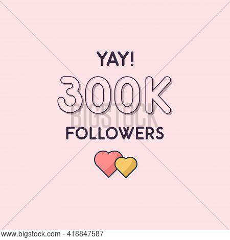 Yay 300k Followers Celebration, Greeting Card For 300000 Social Followers.