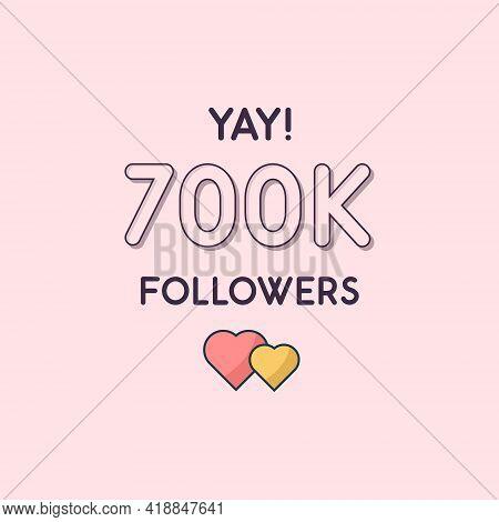 Yay 700k Followers Celebration, Greeting Card For 700000 Social Followers.