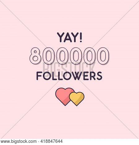 Yay 800000 Followers Celebration, Greeting Card For 800k Social Followers.