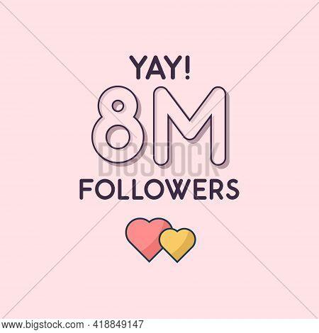 Yay 8m Followers Celebration, Greeting Card For 8000000 Social Followers.