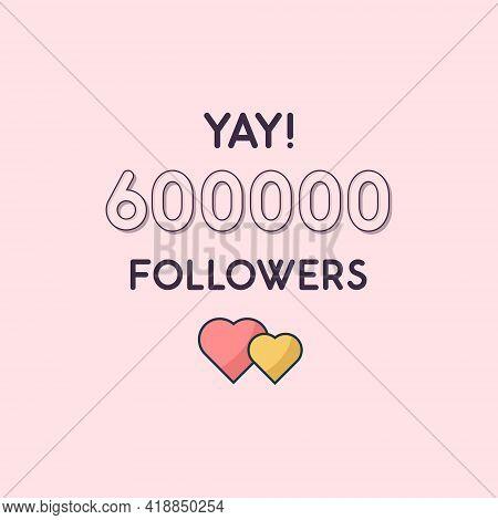 Yay 600k Followers Celebration, Greeting Card For 600000 Social Followers.