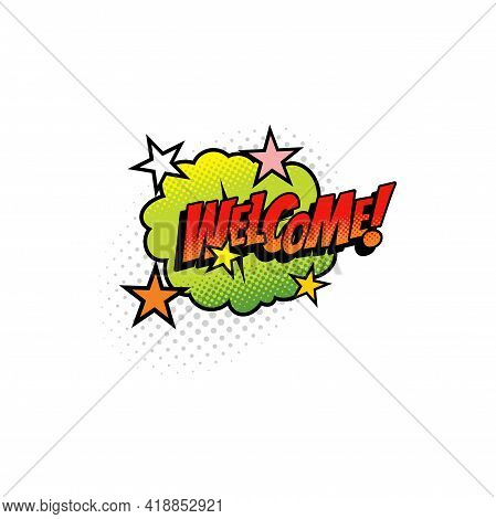 Welcome Cloud Bubble With Stars Isolated Pop Art Sticker Label, Half Tone Retro Design. Vector Welco
