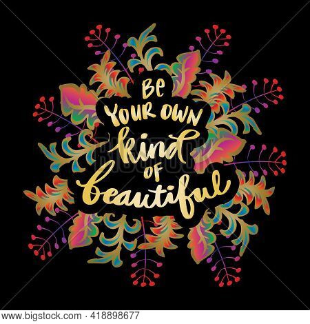 Be Your Own Kind Of Beautiful. Hand Lettering. Motivational Quote.